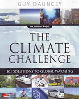The Climate Challenge - 101 Solutions To Global Warming