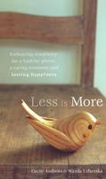 Less Is More - Embracing Simplicity For A Healthy Planet, A Caring Economy And Lasting Happiness