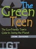 The Green Teen - The Eco Friendly Teens Guide To Saving The Planet