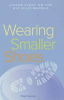 Wearing Smaller Shoes - Living Light On The Big Blue Marble